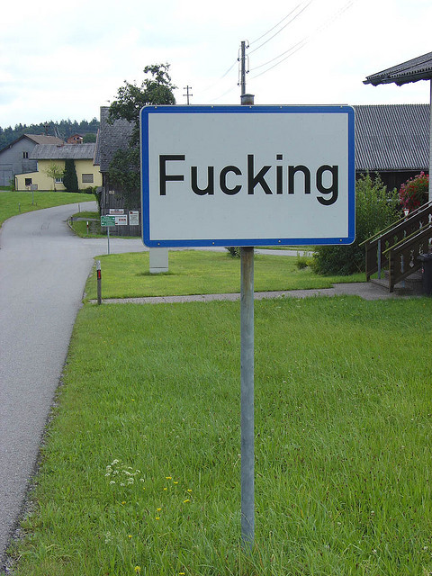 The village of Fucking in Upper Austria, has become famous for its name in the English-speaking world. Its road signs are a popular visitor attraction, and were often stolen by souvenir-hunting...